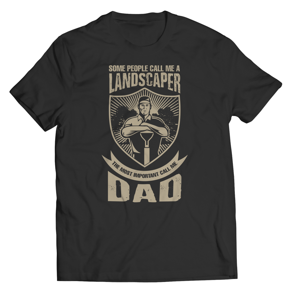 PT Unisex Shirt Unisex Shirt / Black / S Limited Edition - Some call me a Landscaper But the Most Important ones call me Dad (Unisex Tee)