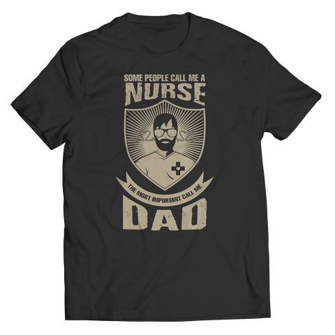 Image of PT Unisex Shirt Unisex Shirt / Black / S Limited Edition - Some call me a Nurse But the Most Important ones call me Dad (Unisex Tee)