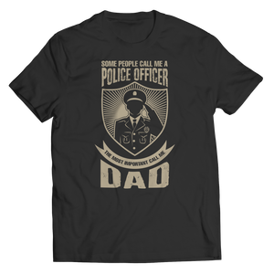 PT Unisex Shirt Unisex Shirt / Black / S Limited Edition - Some call me a Police Officer But the Most Important ones call me Dad (Unisex Tee)