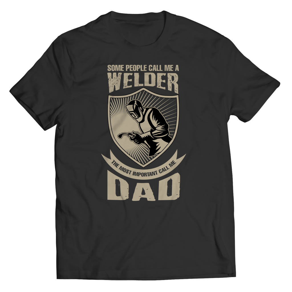 PT Unisex Shirt Unisex Shirt / Black / S Limited Edition - Some call me a Welder But the Most Important ones call me Dad (Unisex Tee)