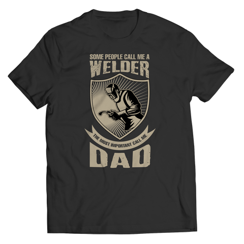 Image of PT Unisex Shirt Unisex Shirt / Black / S Limited Edition - Some call me a Welder But the Most Important ones call me Dad (Unisex Tee)
