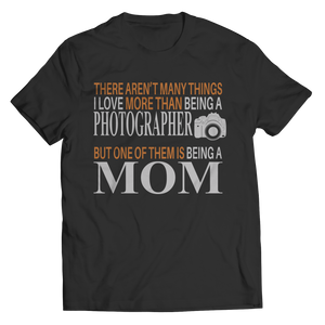 PT Unisex Shirt Unisex Shirt / Black / S There Aren't Many Things I Love More Than Being A Photographer But One Of Them Is Being A Mom(Unisex Tee)