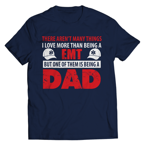 Image of PT Unisex Shirt Unisex Shirt / Navy / S Limited Edition - There Aren't Many Things I Love More Than Being A EMT Dad (Unisex Tee)