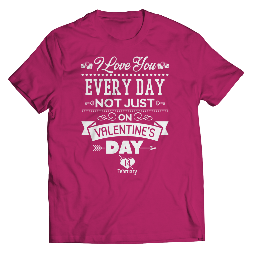PT Unisex Shirt Unisex Shirt / Pink / S Limited Edition - I Love you Everyday Not Just Valentines Day