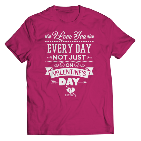 Image of PT Unisex Shirt Unisex Shirt / Pink / S Limited Edition - I Love you Everyday Not Just Valentines Day