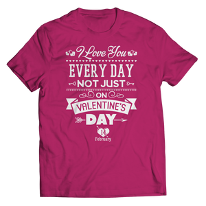 PT Unisex Shirt Unisex Shirt / Pink / S Limited Edition - I Love you Everyday Not Just Valentines Day (Unisex Tee)