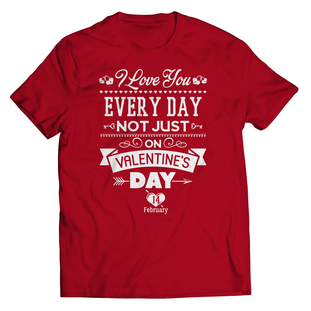 PT Unisex Shirt Unisex Shirt / Red / S Limited Edition - I Love you Everyday Not Just Valentines Day