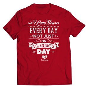 PT Unisex Shirt Unisex Shirt / Red / S Limited Edition - I Love you Everyday Not Just Valentines Day (Unisex Tee)