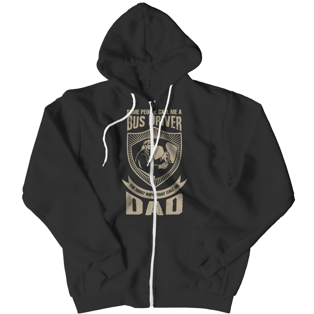 PT Zipper Hoodie Zipper Hoodie / Black / L Limited Edition - Some call me a Bus Driver but the Most Important ones call me Dad (Zipper Hoodie)