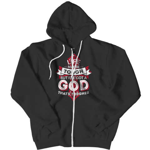 PT Zipper Hoodie Zipper Hoodie / Black / S Life May Be Tough But I've Got A God That's Tougher (Zipper Hoodie)