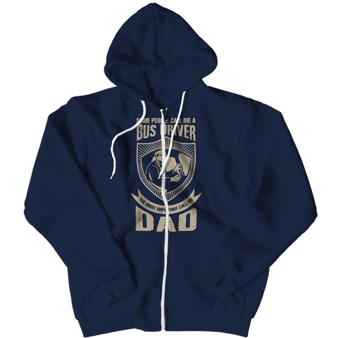 PT Zipper Hoodie Zipper Hoodie / Navy / L Limited Edition - Some call me a Bus Driver but the Most Important ones call me Dad (Zipper Hoodie)