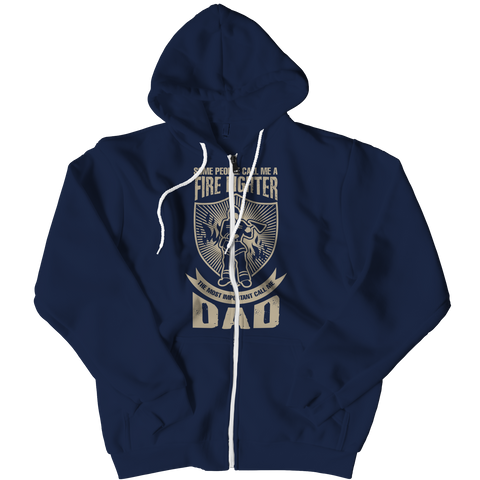 Image of PT Zipper Hoodie Zipper Hoodie / Navy / L Limited Edition - Some call me a Firefighter But the Most Important ones call me Dad (Zipper Hoodie)