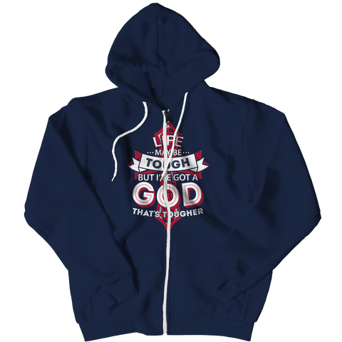 PT Zipper Hoodie Zipper Hoodie / Navy / S Life May Be Tough But I've Got A God That's Tougher (Zipper Hoodie)