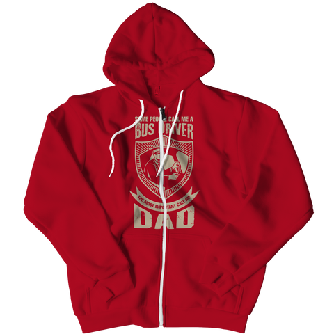PT Zipper Hoodie Zipper Hoodie / Red / L Limited Edition - Some call me a Bus Driver but the Most Important ones call me Dad (Zipper Hoodie)
