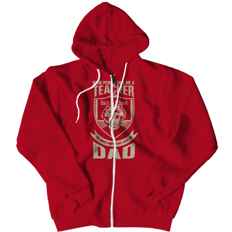 PT Zipper Hoodie Zipper Hoodie / Red / L Some call me a Teacher But the Most Important ones call me Dad