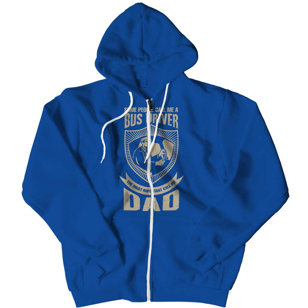 PT Zipper Hoodie Zipper Hoodie / Royal / L Limited Edition - Some call me a Bus Driver but the Most Important ones call me Dad (Zipper Hoodie)