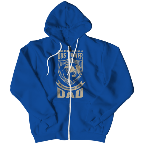 Image of PT Zipper Hoodie Zipper Hoodie / Royal / L Limited Edition - Some call me a Bus Driver but the Most Important ones call me Dad (Zipper Hoodie)