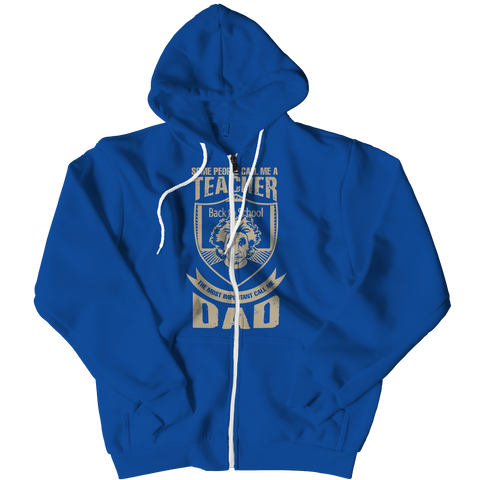 PT Zipper Hoodie Zipper Hoodie / Royal / L Some call me a Teacher But the Most Important ones call me Dad