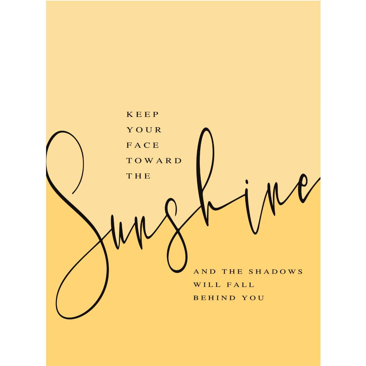 Keep your face toward the sunshine - Poster