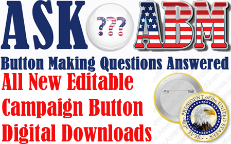 How Do I Make a Campaign Button - Button Making Questions, Ask ABM