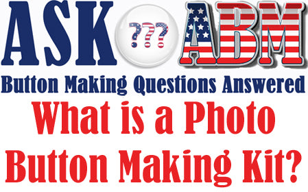 What Is a Photo Button Making Kit? - Button Making Questions, Ask ABM