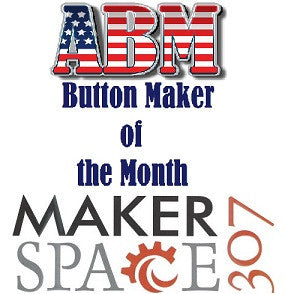 Maker Space 307 - Button Maker of the Month for April!