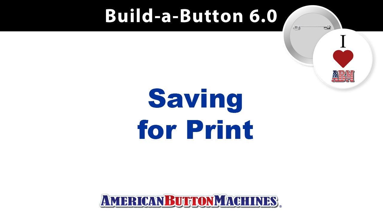 Printing - How to Save a Button Design for Printing