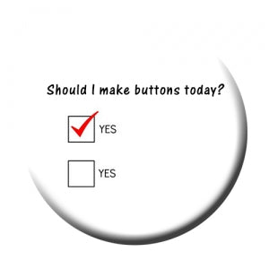 button sample should i make buttons today