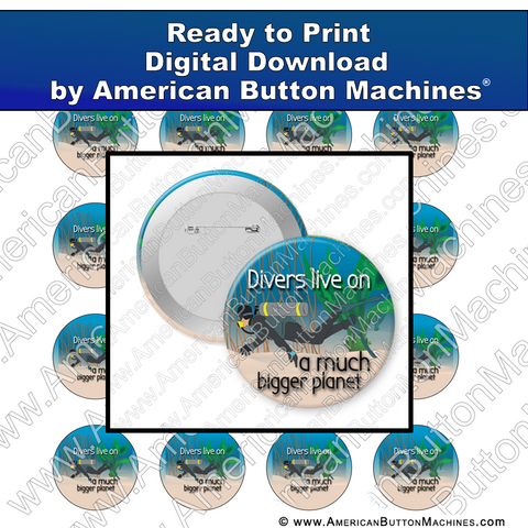 Divers Live On A Much Bigger Planet - Digital Download for Buttons