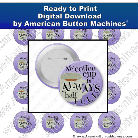 Digital Download, For Buttons, Digital Download for Buttons, coffee. optimistic, optimism, half full