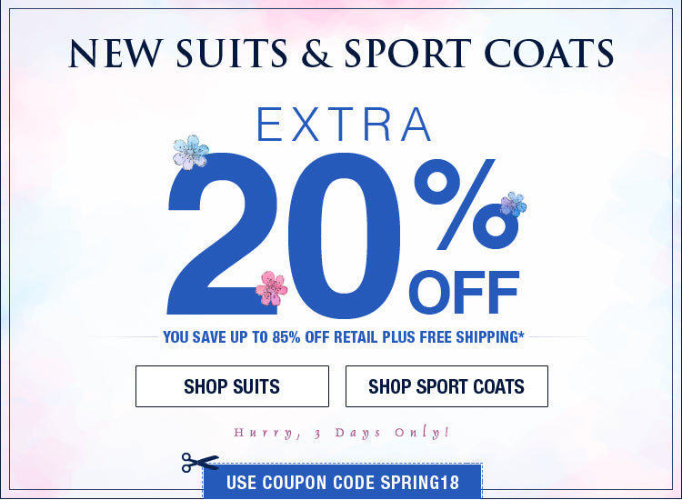 Extra 20% OFF New Suits & Sport Coats (Use Code SPRING18)