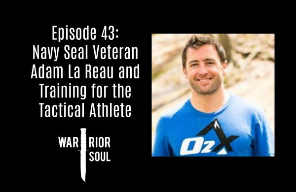 Episode 43: Navy Seal Veteran Adam La Reau of o2x Human Performance and Training for the Tactical Athlete
