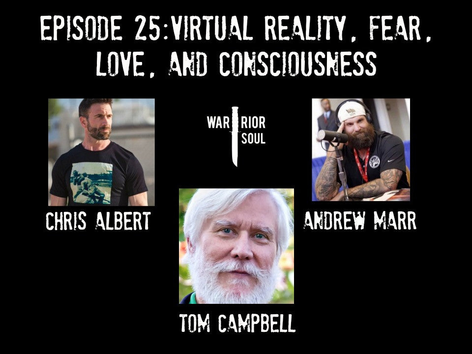 Episode 25: Virtual Reality, Fear, Love, and Consciousness, An Interview with Tom Campbell