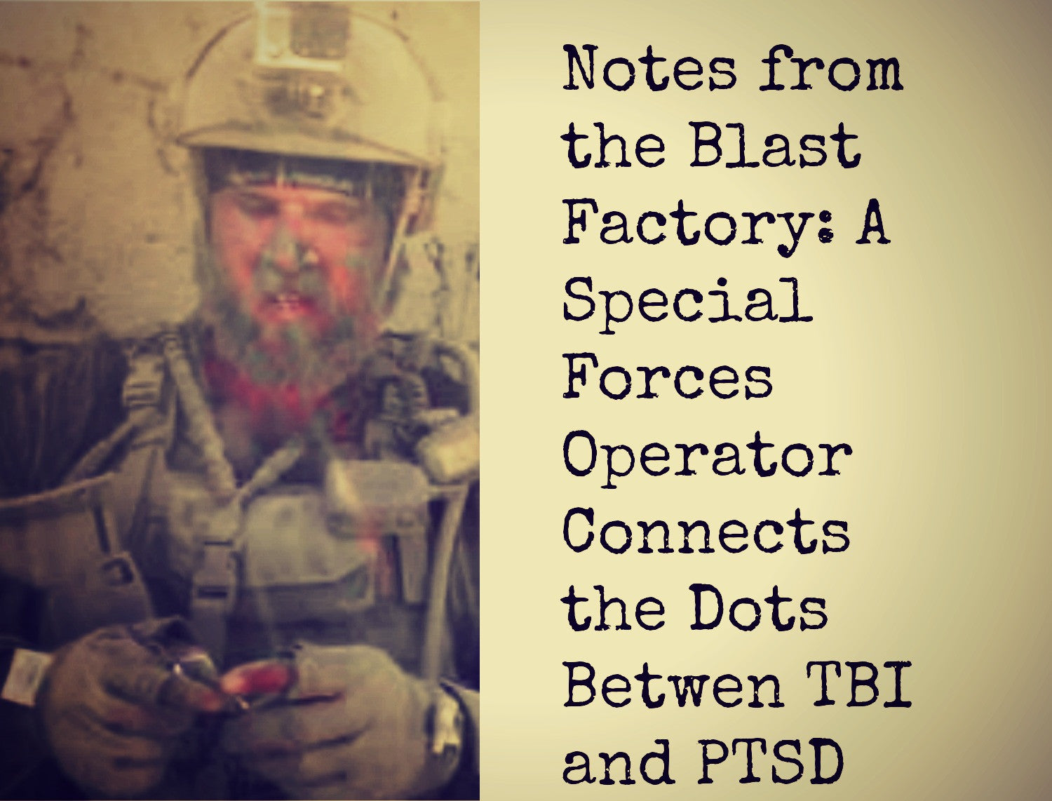 Notes from the Blast Factory: A Special Forces Operator Connects the Dots Between Traumatic Brain Injury and Post Traumatic Stress