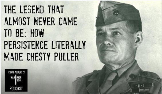 Episode 3: The Legend that Almost Never Happened: How Persistence Made Chesty Puller