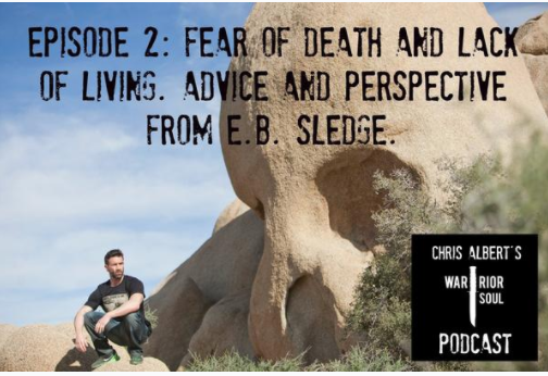 Episode 2: Fear of Death and Lack of Living: Advise from E.B. Sledge