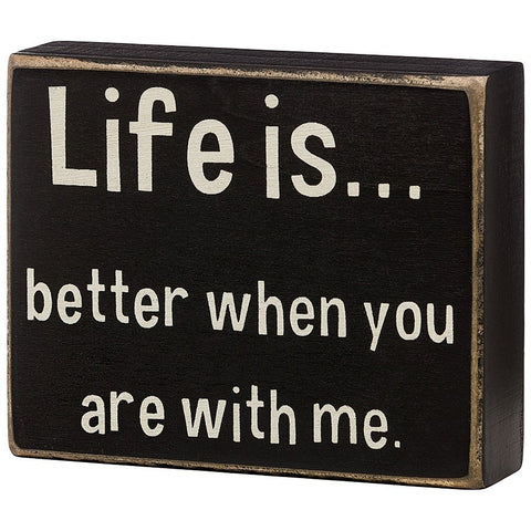 Life Is... Better When You Are With Me, Box Sign