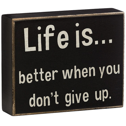 Life Is... Better When You Don't Give Up