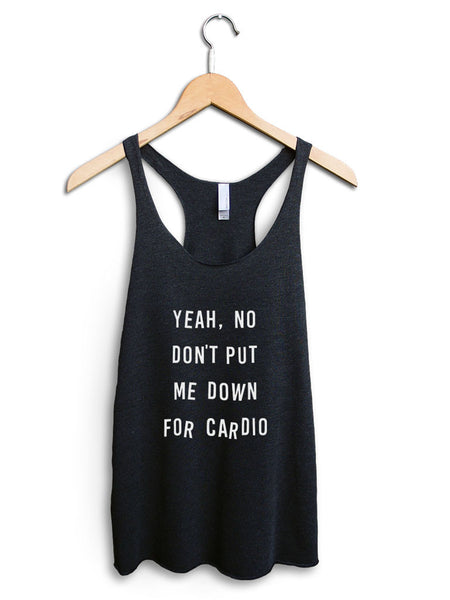 Yeah, No Don't Put Me Down For Cardio Women's Black Tank Top