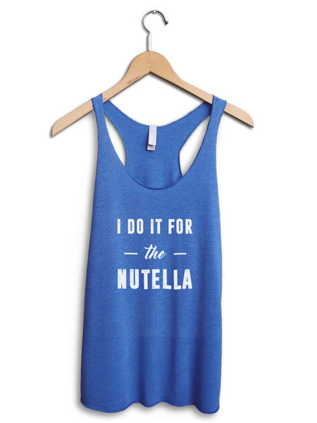 I Do It For The Nutella Women's Blue Tank Top