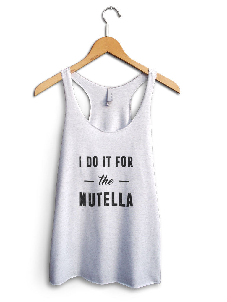 I Do It For The Nutella Women's White Tank Top