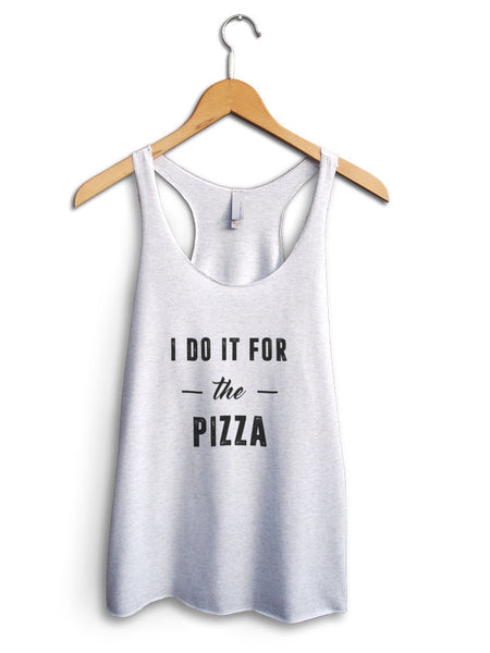 I Do It For The Pizza Women's White Tank Top