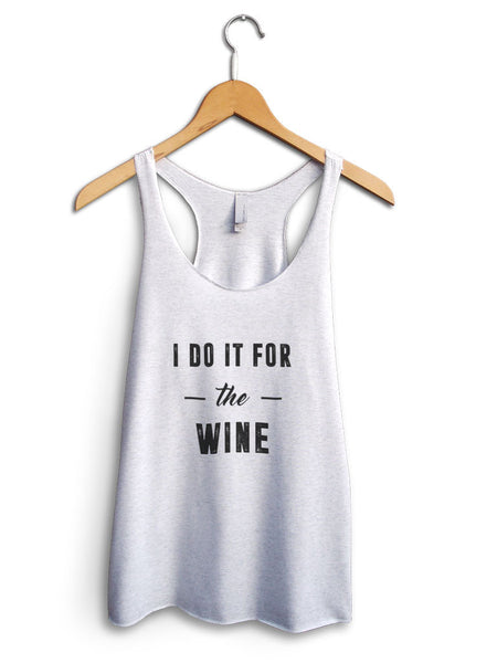 I Do It For The Wine Women's White Tank Top