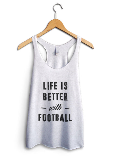 Life Is Better With Football Women's White Tank Top