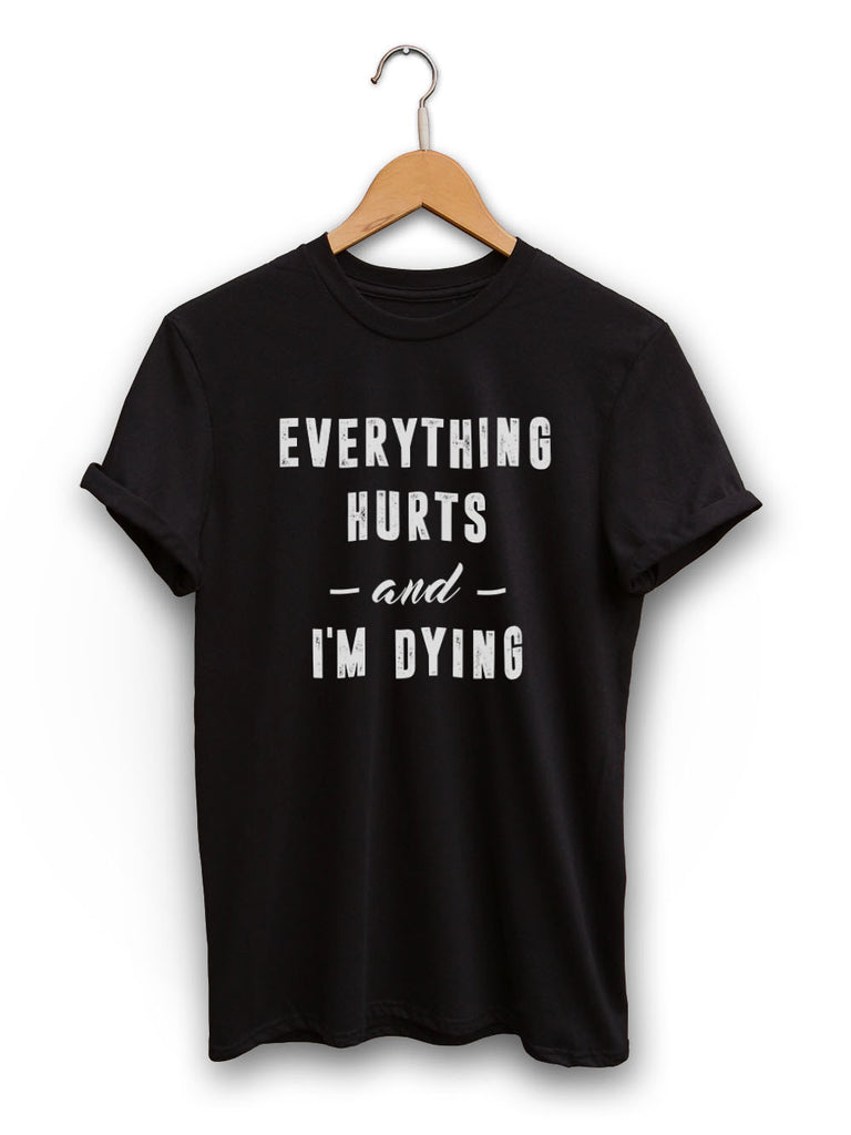 Everything Hurts And Im Dying Unisex Black Shirt