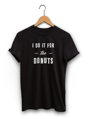 I Do It For The Donuts Unisex Black Shirt