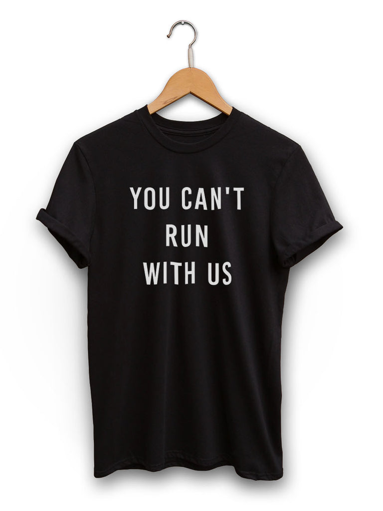 You Cant Run With Us Unisex Black Shirt