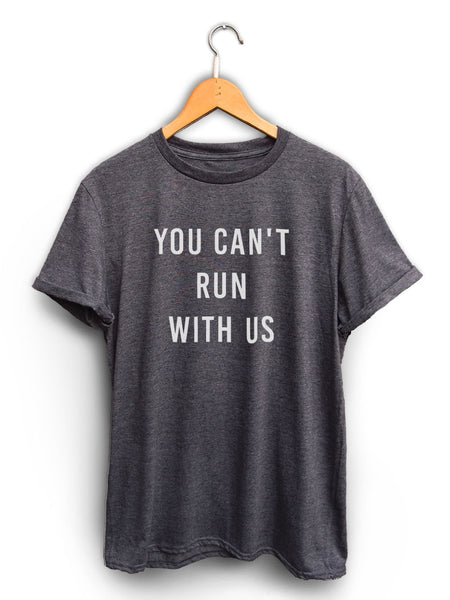You Cant Run With Us Unisex Dark Heather Gray Shirt