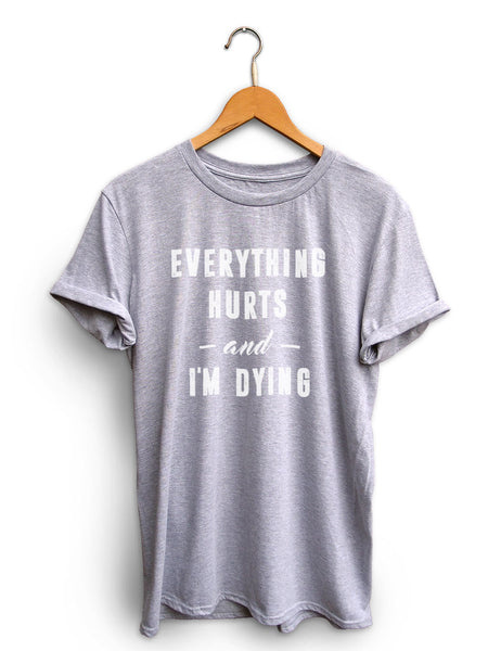 Everything Hurts And Im Dying Unisex Light Heather Gray Shirt