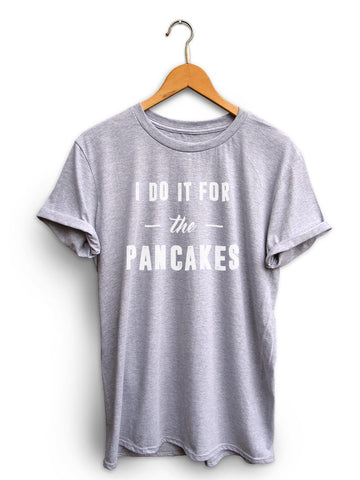 I Do It For The Pancakes Unisex Light Heather Gray Shirt